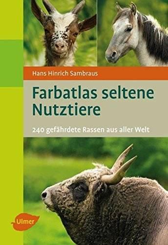 Farbatlas seltene Nutztiere: 240 gefährdete Rassen aus aller Welt