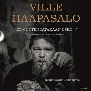 """«""""Et muuten tätäkään usko...""""» by Ville Haapasalo,Kauko Röyhkä,Juha Metso"""