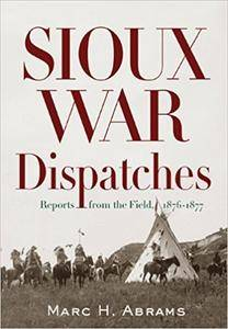 Sioux War Dispatches: Reports from the Field, 1876-1877