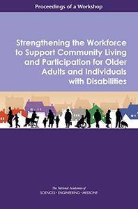 Strengthening the Workforce to Support Community Living and Participation for Older Adults and Individuals with Disabilities: P