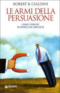 Robert B. Cialdini - Le armi della persuasione (Repost)