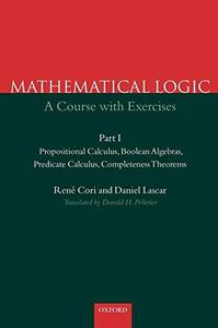 Mathematical Logic A Course with Exercises Part I Propositional Calculus, Boolean Algebras, Predi...