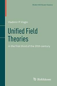 Unified Field Theories: In the First Third of the 20th Century