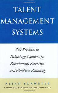 Talent Management Systems: Best Practices in Technology Solutions for Recruitment, Retention and Workforce Planning (Repost)