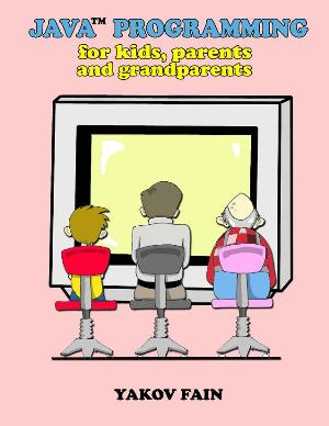 Java Programming for Kids, Parents and Grandparents