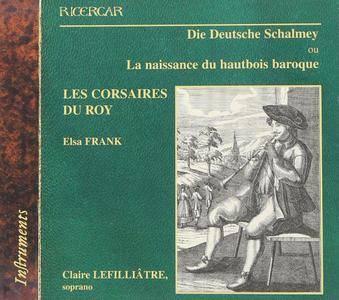 Les Corsaires du Roy, Elsa Frank & Claire Lefilliâtre - Die Deutsche Schalmey ou La naissance du hautbois baroque (2003)