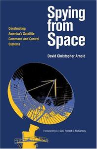 Spying from Space: Constructing America's Satellite Command and Control Systems (Repost)
