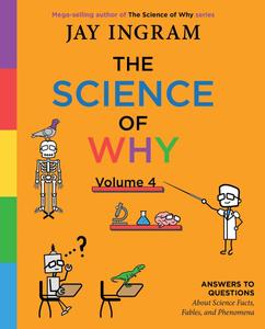 The Science of Why, Volume 4: Answers to Questions About Science Facts, Fables, and Phenomena