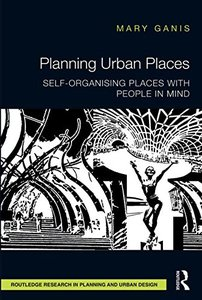 Planning Urban Places: Self-Organising Places with People in Mind