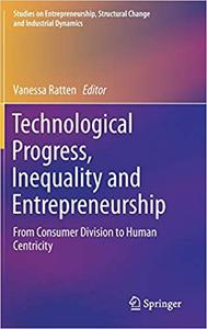 Technological Progress, Inequality and Entrepreneurship From Consumer Division to Human Centricity