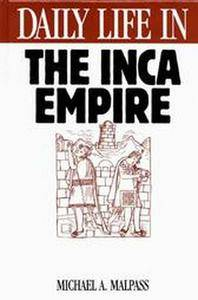 Daily Life in the Inca Empire (The Greenwood Press Daily Life Through History Series) (Repost)