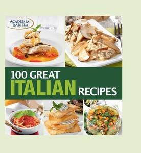 100 Great Italian Recipes: Delicious Recipes for More Than 100 Italian Favorites (repost)
