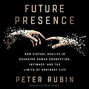 Future Presence: How Virtual Reality Is Changing Human Connection, Intimacy, and the Limits of Ordinary Life [Audiobook]