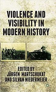 Violence and Visibility in Modern History