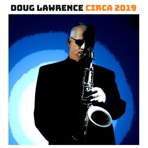Doug Lawrence - Doug Lawrence Circa 2019 (2019)
