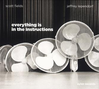 Scott Fields & Jeffrey Lependorf - Everything Is In The Instructions (2013)