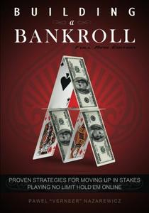 Building a Bankroll Full Ring Edition: Proven strategies for moving up in stakes playing no limit hold'em online