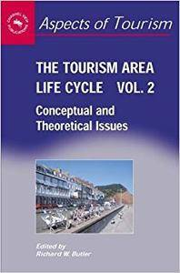 The Tourism Area Life Cycle, Vol. 2: Conceptual and Theoretical Issues