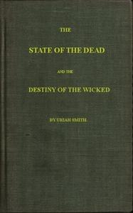 «The State of the Dead and the Destiny of the Wicked» by Uriah Smith