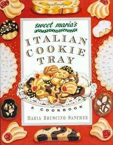Sweet Maria's Italian Cookie Tray: A Cookbook (Repost)