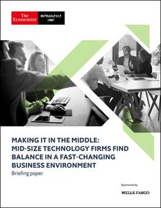 The Economist (Intelligence Unit) - Making It in the Middle: Mid-Size Technology Firms Find Balance (2019)