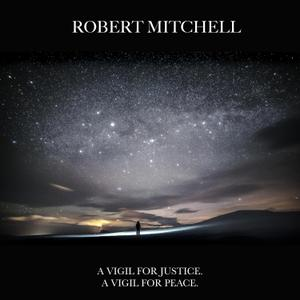 Robert Mitchell - A Vigil For Justice, A Vigil For Peace (2017) [Official Digital Download]