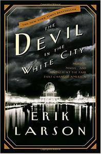 The Devil in the White City: Murder, Magic, and Madness at the Fair That Changed America (repost)