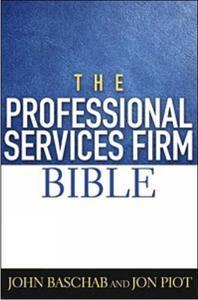 The Professional Services Firm Bible: John Baschab, Jon Piot