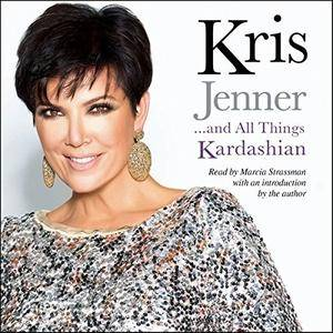 Kris Jenner . . . and All Things Kardashian [Audiobook]