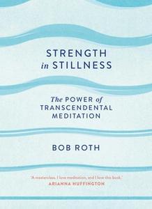 «Strength in Stillness» by Bob Roth