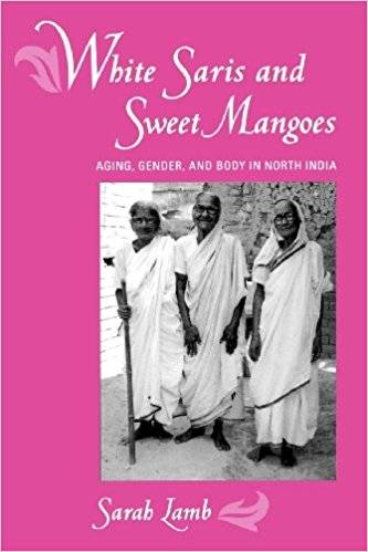White Saris and Sweet Mangoes: Aging, Gender, and Body in North India (Repost)