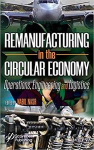 Remanufacturing in the Circular Economy: Operations, Engineering and Logistics