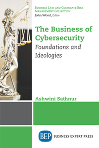 The Business of Cybersecurity : Foundations and Ideologies