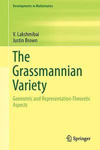 The Grassmannian Variety: Geometric and Representation-Theoretic Aspects (Developments in Mathematics)(Repost)
