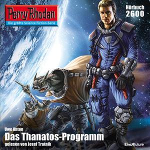 «Perry Rhodan - Episode 2600: Das Thanatos-Programm» by Uwe Anton