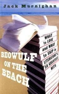 Beowulf on the Beach: What to Love and What to Skip in Literature's 50 Greatest Hits (Repost)