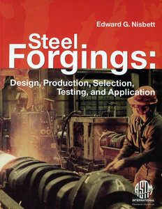 Steel Forgings: Design, Production, Selection, Testing and Application, Manual 53 (Repost)