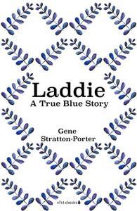«Laddie: A True Blue Story» by Gene Stratton-Porter