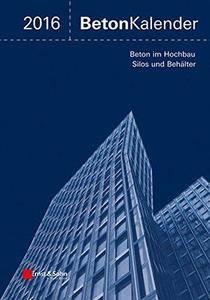 Beton-Kalender 2016 Schwerpunkte: Silos und Behalter, Ingenieurbauwerke (Repost)