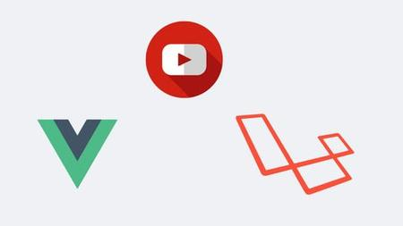 Advanced Laravel and Vuejs - Build a Youtube clone