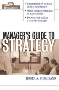The Manager's Guide to Strategy by Roger Formisano
