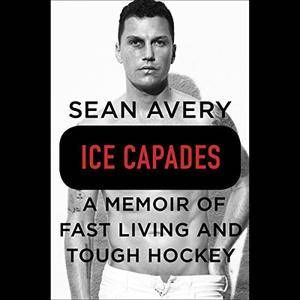 Ice Capades: A Memoir of Fast Living and Tough Hockey [Audiobook]