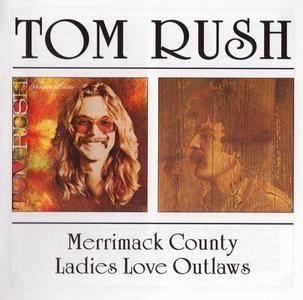 Tom Rush - Merrimack County & Ladies Love Outlaws (1972 & 1974)