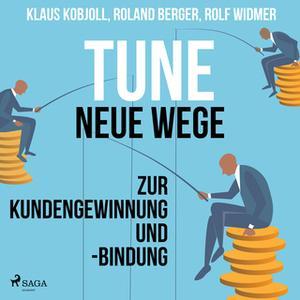 «Tune: Neue Wege zur Kundengewinnung und -bindung» by Klaus Kobjoll,Roland Berger,Rolf Widmer