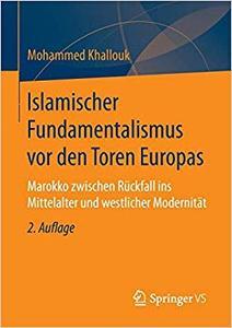 Islamischer Fundamentalismus vor den Toren Europas: Marokko zwischen Rückfall ins Mittelalter und westlicher Modernität