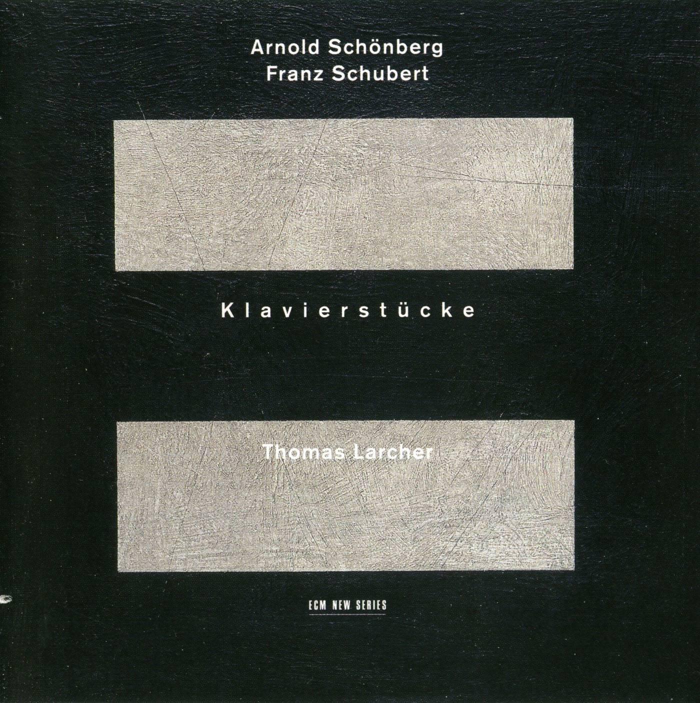 Thomas Larcher - Arnold Schoenberg, Franz Schubert: Klavierstucke (1999)