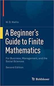 A Beginner`s Guide to Finite Mathematics: For Business, Management, and the Social Sciences Ed 2