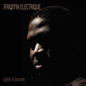 Ifriqiyya Electrique - Laylet el Booree (2019)