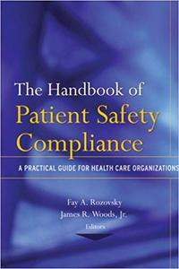 The Handbook of Patient Safety Compliance A Practical Guide for Health Care Organizations