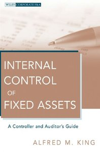 Internal Control of Fixed Assets: A Controller and Auditor's Guide (repost)